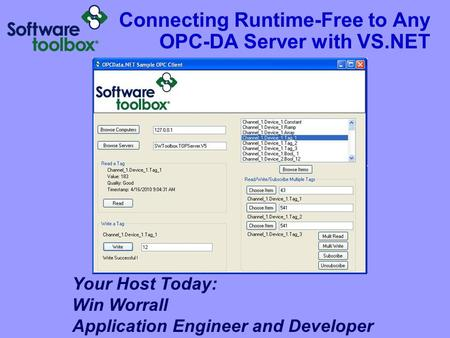 Connecting Runtime-Free to Any OPC-DA Server with VS.NET Your Host Today: Win Worrall Application Engineer and Developer Got a snazzy graphic mike – remove.