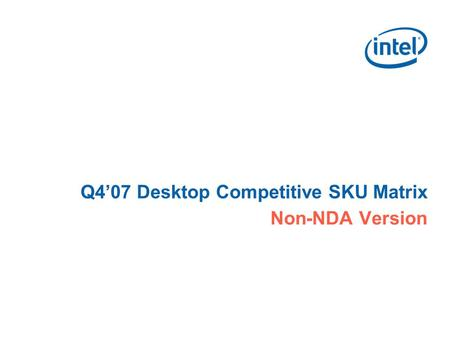 Q4'07 Desktop Competitive SKU Matrix Non-NDA Version.