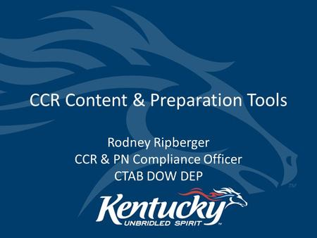 CCR Content & Preparation Tools Rodney Ripberger CCR & PN Compliance Officer CTAB DOW DEP.