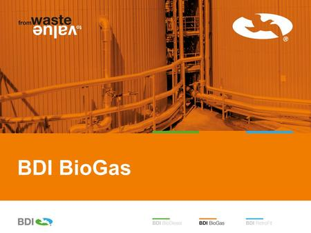 BDI BioGas. From waste to value…. BDI GioGas – The solution for industrial and municipal waste! BDI develops technologies for producing energy from waste.