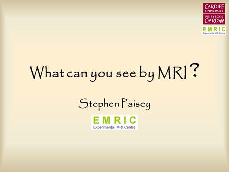 What can you see by MRI ? Stephen Paisey.