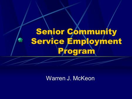 Senior Community Service Employment Program Warren J. McKeon.