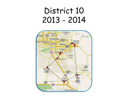 District 10 2013 - 2014 Sun Lakes. The State Leaders are: Cathy Seippel Tony Mangine.