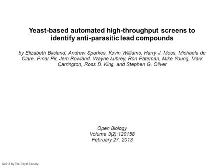 Yeast-based automated high-throughput screens to identify anti-parasitic lead compounds by Elizabeth Bilsland, Andrew Sparkes, Kevin Williams, Harry J.