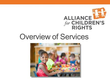 Overview of Services. The Alliance protects the rights of abused and neglected children and youth by providing free legal services and advocacy. We assist.
