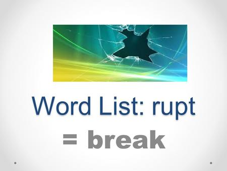 "Word List: rupt = break. To be out of money; financially ruined; to ""break the bank"""