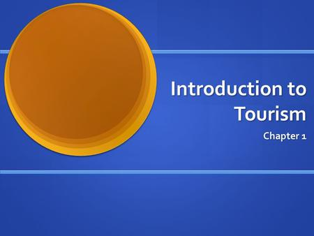 Introduction to Tourism Chapter 1. Tourism According to World Tourism Organization (WTO) tourism is the world's largest industry According to World Tourism.