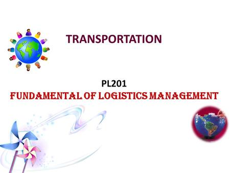 TRANSPORTATION PL201 FUNDAMENTAL OF LOGISTICS MANAGEMENT.
