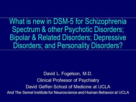 What is new in DSM-5 for Schizophrenia Spectrum & other Psychotic Disorders; Bipolar & Related Disorders; Depressive Disorders; and Personality Disorders?