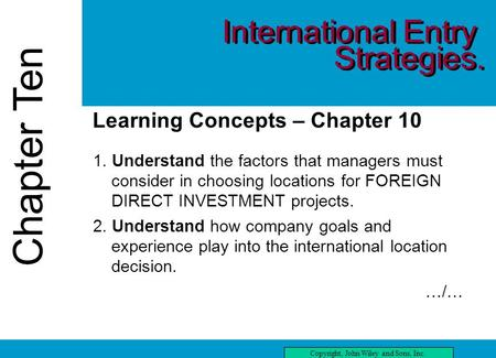 Chapter Ten Copyright, John Wiley and Sons, Inc. Chapter Ten three Learning Concepts – Chapter 10 1. Understand the factors that managers must consider.