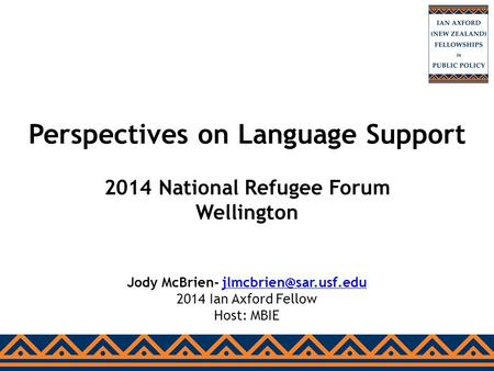 Perspectives on Language Support 2014 National Refugee Forum Wellington Jody McBrien- 2014 Ian Axford Fellow.