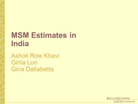 MSM Estimates in India Ashok Row Khavi Ginia Loo Gina Dallabetta.