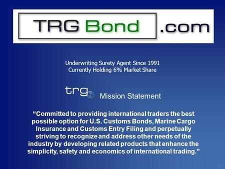 """Committed to providing international traders the best possible option for U.S. Customs Bonds, Marine Cargo Insurance and Customs Entry Filing and perpetually."