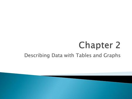 Describing Data with Tables and Graphs.  A frequency distribution is a collection of observations produced by sorting observations into classes and showing.