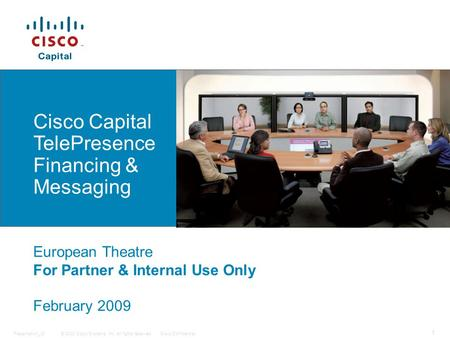 © 2008 Cisco Systems, Inc. All rights reserved.Cisco ConfidentialPresentation_ID 1 Cisco Capital TelePresence Financing & Messaging European Theatre For.