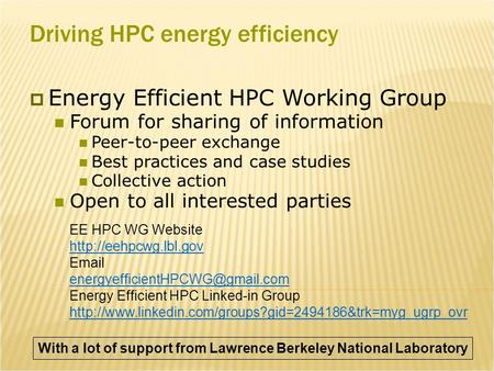 Driving HPC energy efficiency  Energy Efficient HPC Working Group Forum for sharing of information Peer-to-peer exchange Best practices and case studies.