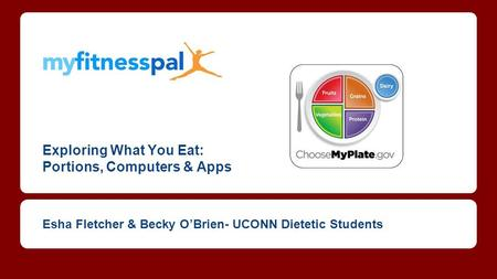 Exploring What You Eat: Portions, Computers & Apps Esha Fletcher & Becky O'Brien- UCONN Dietetic Students.
