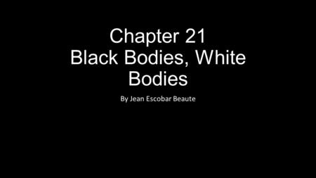 Chapter 21 Black Bodies, White Bodies By Jean Escobar Beaute.
