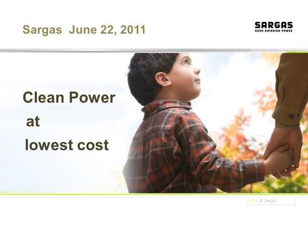 © Sargas | Mars 09 | 1 | P Sargas June 22, 2011 Clean Power at lowest cost.