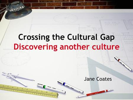 Crossing the Cultural Gap Discovering another culture Jane Coates.