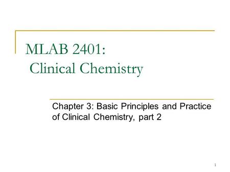 1 MLAB 2401: Clinical Chemistry Chapter 3: Basic Principles and Practice of Clinical Chemistry, part 2.