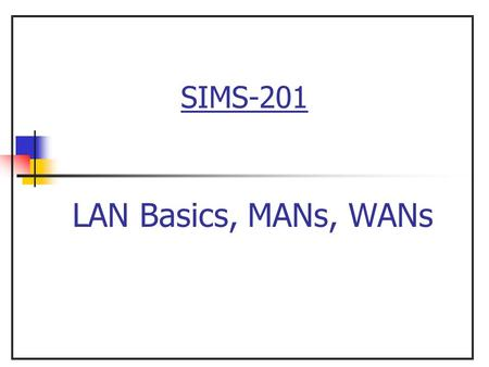 SIMS-201 LAN Basics, MANs, WANs. 2 Computer Networks (continued) CSMA/CD Types of LANs MANs WANs Network Interconnection Components The OSI Model  Overview.