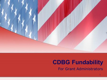 1 CDBG Fundability For Grant Administrators. 2 CDBG Fundability The objective of this module is to provide CDBG grant administrators with a basic overview.
