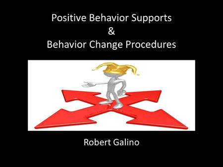 Positive Behavior Supports & Behavior Change Procedures