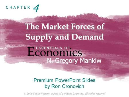 © 2009 South-Western, a part of Cengage Learning, all rights reserved C H A P T E R The Market Forces of Supply and Demand E conomics E S S E N T I A L.