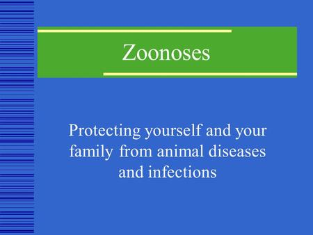 Zoonoses Protecting yourself and your family from animal diseases and infections.