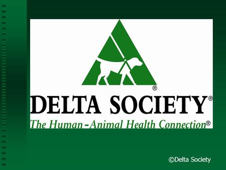 ©Delta Society. Introducing Pet Partners ® and Other Visiting Animal Programs to Healthcare Facilities.
