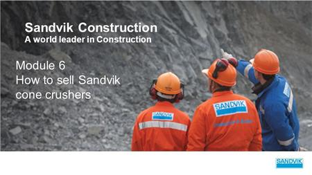 Sandvik Construction Module 6 How to sell Sandvik cone crushers