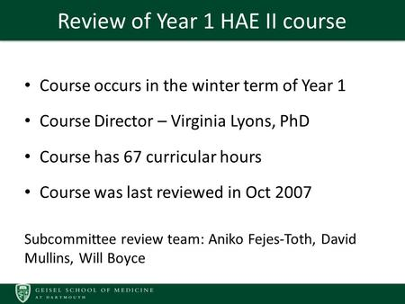 Review of Year 1 HAE II course Course occurs in the winter term of Year 1 Course Director – Virginia Lyons, PhD Course has 67 curricular hours Course was.
