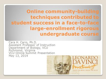 Online community-building techniques contributed to student success in a face-to-face large-enrollment rigorous undergraduate course Cara H. Cario, Ph.D.