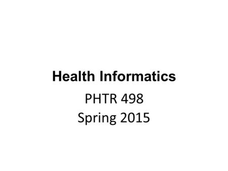 Health Informatics PHTR 498 Spring 2015. Lecture #2 Introduction to Health Informatics Amar Hijazi, Majed Alameel, Mona Almohaid.