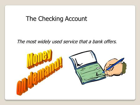 Money on demand! The Checking Account