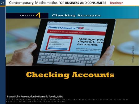 7e Contemporary Mathematics FOR BUSINESS AND CONSUMERS Brechner PowerPoint Presentation by Domenic Tavella, MBA Checking Accounts ©2014 Cengage Learning.