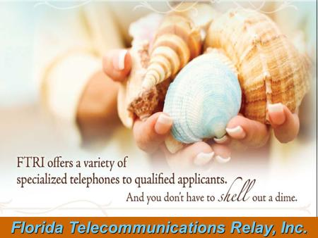 Florida Telecommunications Relay, Inc. State population : 18 – 19 million Florida follows national average 16% of population has hearing loss (approximately.