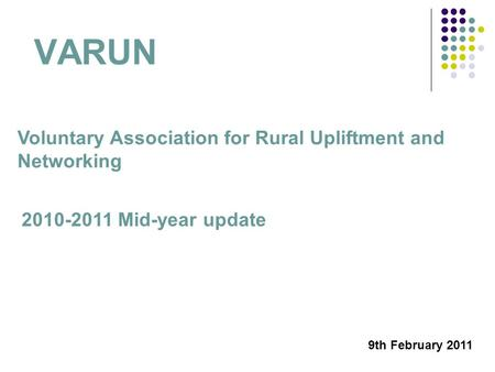 VARUN Voluntary Association for Rural Upliftment and Networking 2010-2011 Mid-year update 9th February 2011.