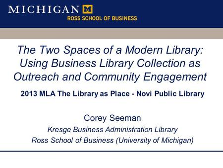 The Two Spaces of a Modern Library: Using Business Library Collection as Outreach and Community Engagement 2013 MLA The Library as Place - Novi Public.