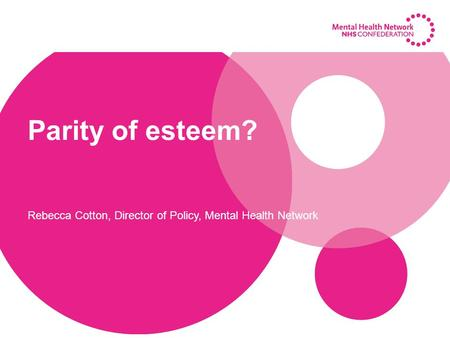 Parity of esteem? Rebecca Cotton, Director of Policy, Mental Health Network.