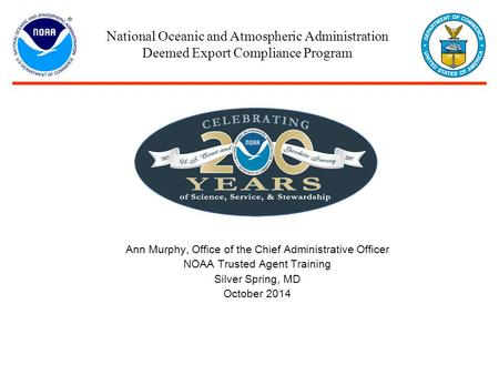 Ann Murphy, Office of the Chief Administrative Officer NOAA Trusted Agent Training Silver Spring, MD October 2014 National Oceanic and Atmospheric Administration.