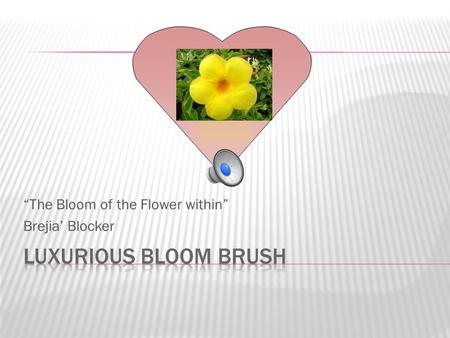 """The Bloom of the Flower within"" Brejia' Blocker."