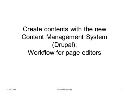 8/16/2015alicewebmaster1 Create contents with the new Content Management System (Drupal): Workflow for page editors.