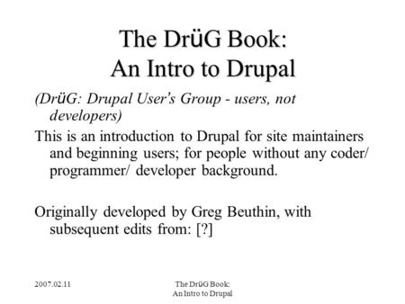 2007.02.11 The Dr ü G Book: An Intro to Drupal The Dr ü G Book: An Intro to Drupal (Dr ü G: Drupal User ' s Group - users, not developers) This is an introduction.