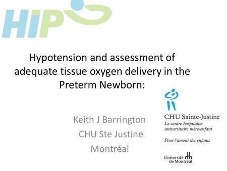 Hypotension and assessment of adequate tissue oxygen delivery in the Preterm Newborn: Keith J Barrington CHU Ste Justine Montréal.