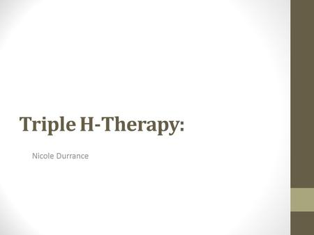 Triple H-Therapy: Nicole Durrance. What is Triple H-Therapy Treatment used for cerebral vasospasm after a subarachnoid hemorrhage. Inducing the following.