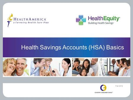 Health Savings Accounts (HSA) Basics Fall 2012. THE BASICS 2.