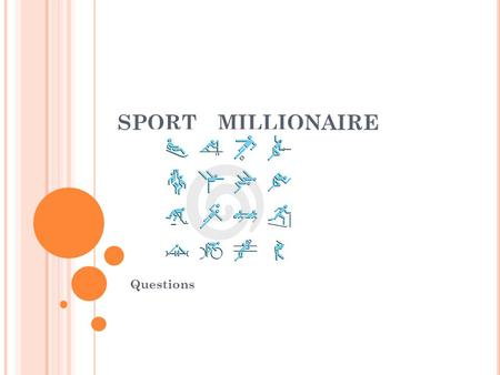 "SPORTMILLIONAIRE Questions. OLYMPICS 1. Why are the Games called ""the Olympics""? A.invented by Greek athlete Olympus B.first winner was from the Olymp."