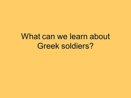 What can we learn about Greek soldiers?. The soldiers wore breastplates, helmets, and greaves to protect their legs. Their shields were carefully packed.
